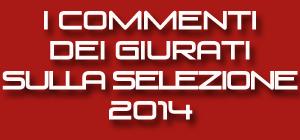 I commenti dei Giurati sulla selezione 2014